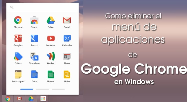 Como eliminar el menú de aplicaciones de Google Chrome en Windows 7