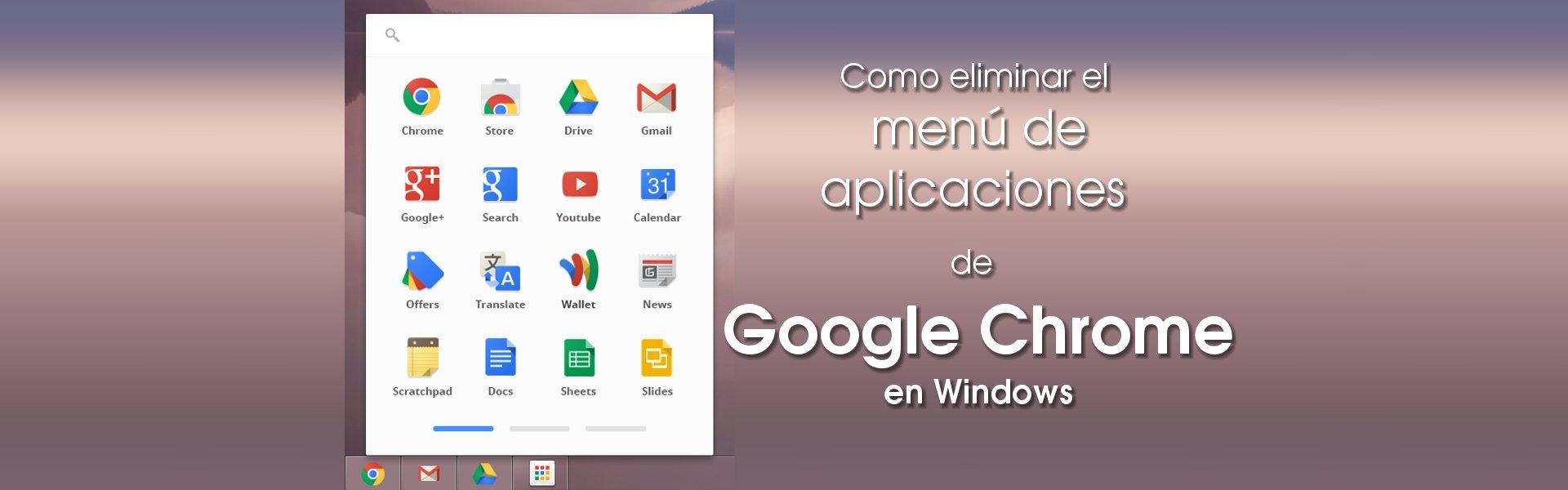 Como eliminar el menú de aplicaciones de Google Chrome en Windows 7