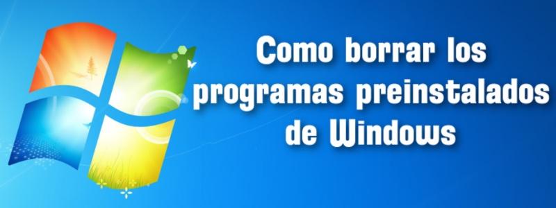 Como borrar los programas preinstalados de Windows