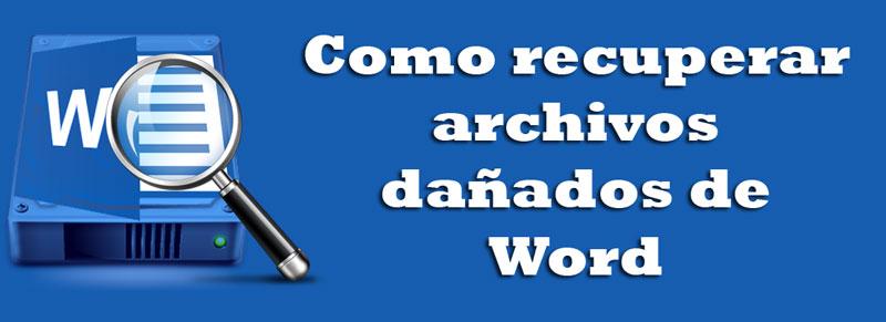 Como recuperar archivos dañados de Word