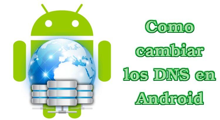 Como cambiar servidor DNS en Android